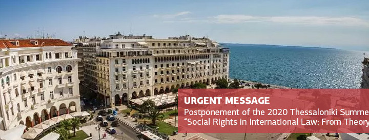 "<b>URGENT MESSAGE! POSTPONEMENT OF 2020 THESSALONIKI INTERNATIONAL LAW SUMMER COURSE ON ""SOCIAL RIGHTS: FROM THEORY TO PRACTICE"" </b>"